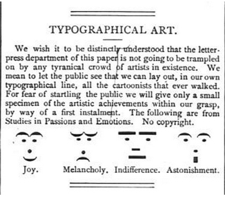 Early emoticons--people were able to recognize the creative visual aspects of typography long before it became useful in common practice.